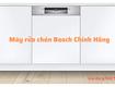 Máy rửa chén Bosch Cao cấp Nhập khẩu Từ Đức