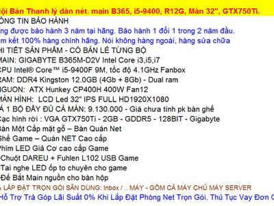 Máy tính chơi Game Bán Thanh lý 22 bộ main B365, i5-9400, Màn 32 , GTX750Ti. 0