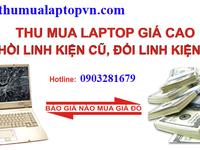 Chúng Tôi Cần Thu Mua Laptop Cũ Các Loại  trả giá cao đến tận nơi mua thu mua ....