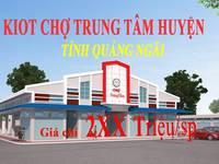 Nhận giữ chỗ kiot chợ trung tâm Quảng Ngãi chỉ với 10tr