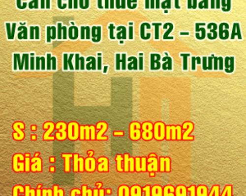 Cho thuê mặt bằng văn phòng từ 230m2 - 680m2 tại 536A, Minh Khai, Hai Bà Trưng, Hà Nội